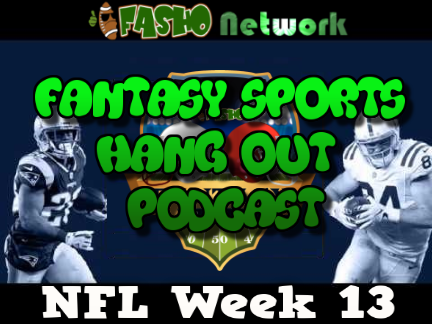 Fantasy Sports Hangout Podcast Week 13